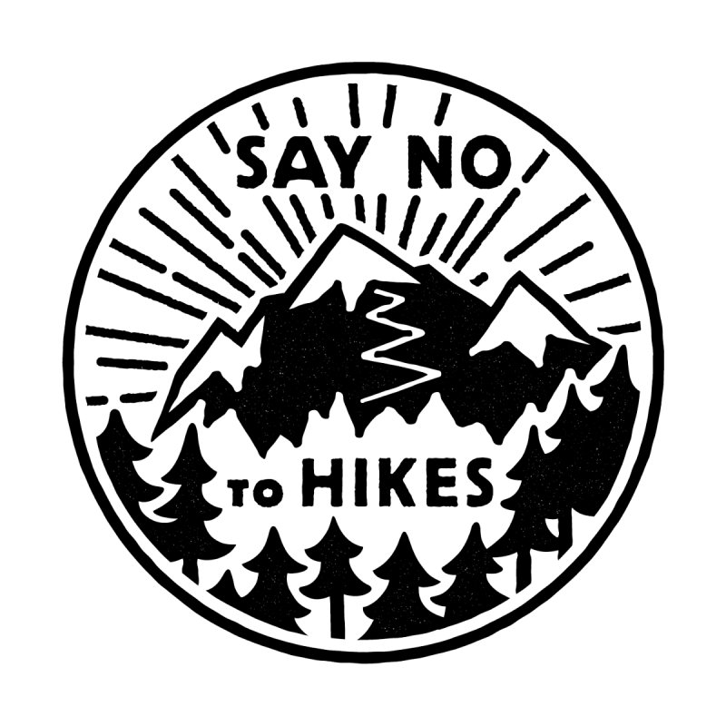 Say no to hikes by rad mountain designs by Ginette