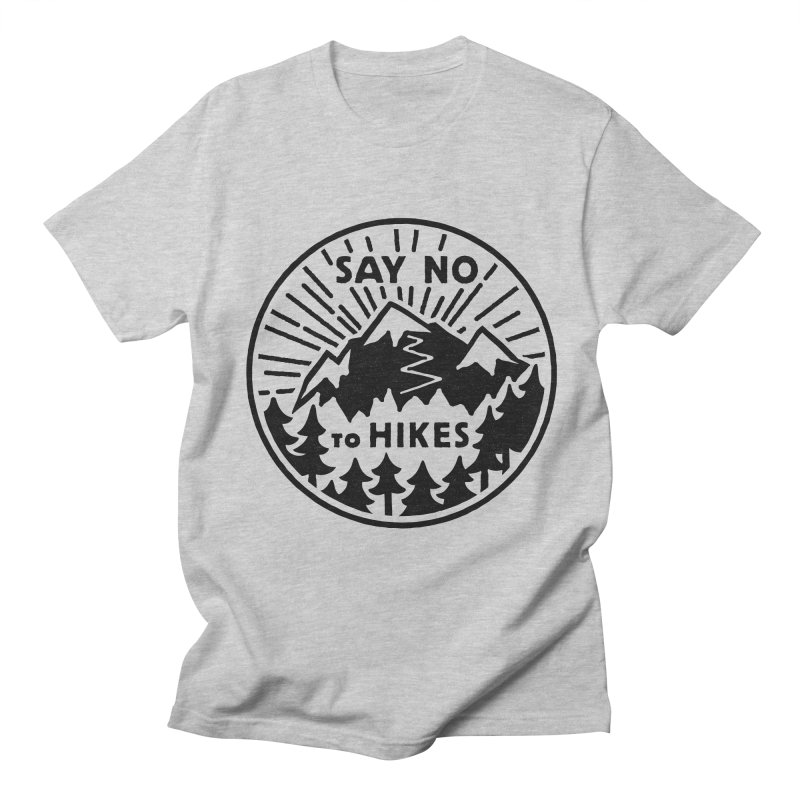 Say no to hikes Women's Regular Unisex T-Shirt by rad mountain designs by Ginette