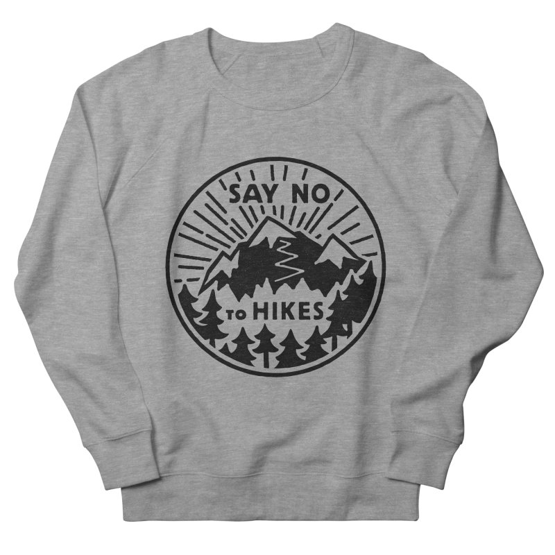 Say no to hikes Women's French Terry Sweatshirt by rad mountain designs by Ginette