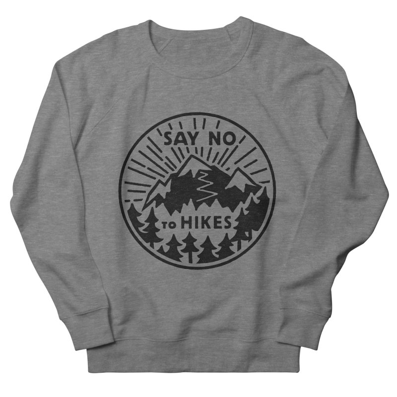 Say no to hikes Men's French Terry Sweatshirt by rad mountain designs by Ginette