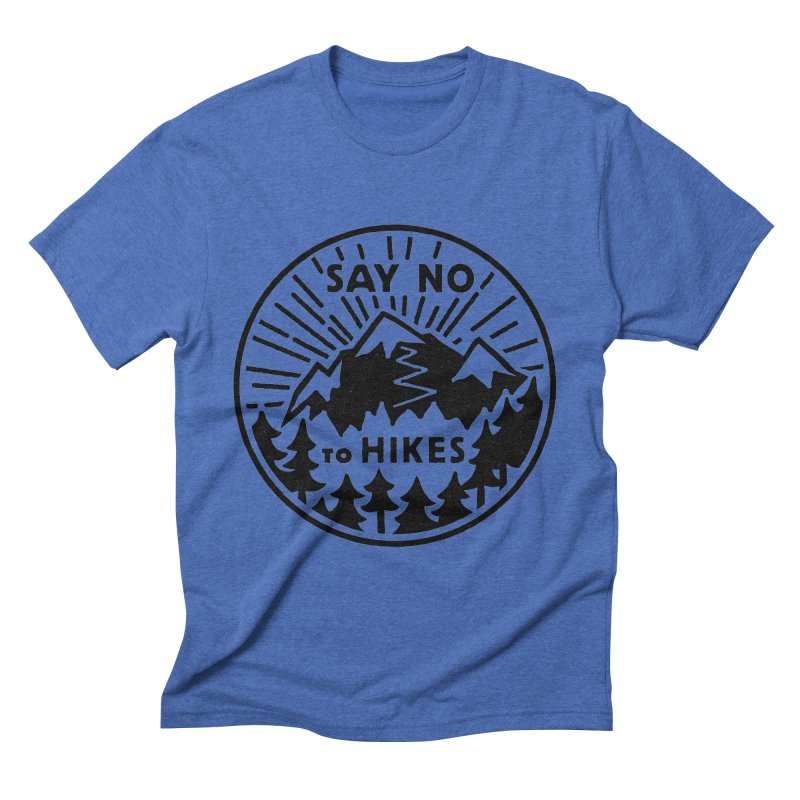 Say no to hikes Men's Triblend T-Shirt by rad mountain designs by Ginette