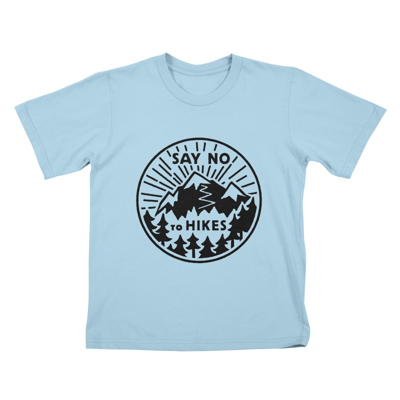 Say no to hikes Kids T-Shirt by rad mountain designs by Ginette