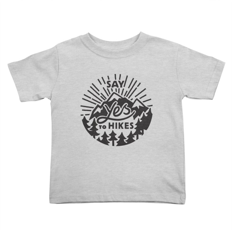 Say Yes to Hikes Kids Toddler T-Shirt by rad mountain designs by Ginette