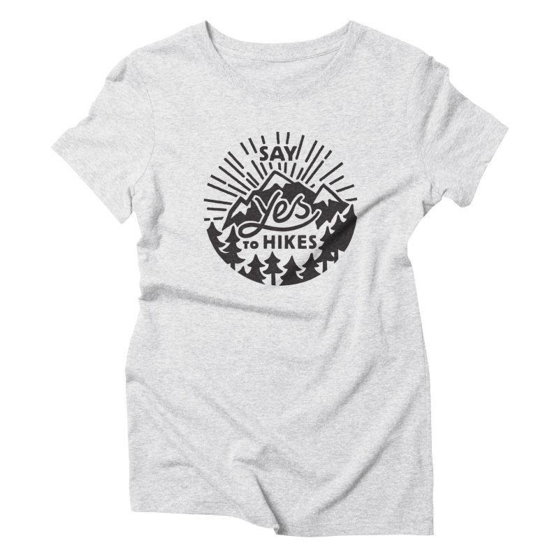 Say Yes to Hikes Women's T-Shirt by rad mountain designs by Ginette