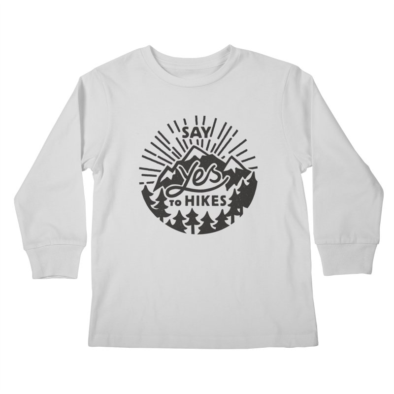 Say Yes to Hikes Kids Longsleeve T-Shirt by rad mountain designs by Ginette