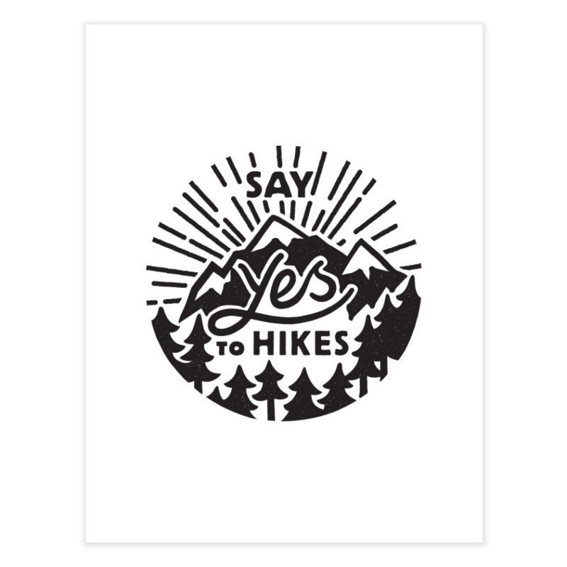 Say Yes to Hikes Home Fine Art Print by rad mountain designs by Ginette