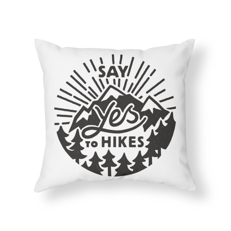 Say Yes to Hikes Home Throw Pillow by rad mountain designs by Ginette