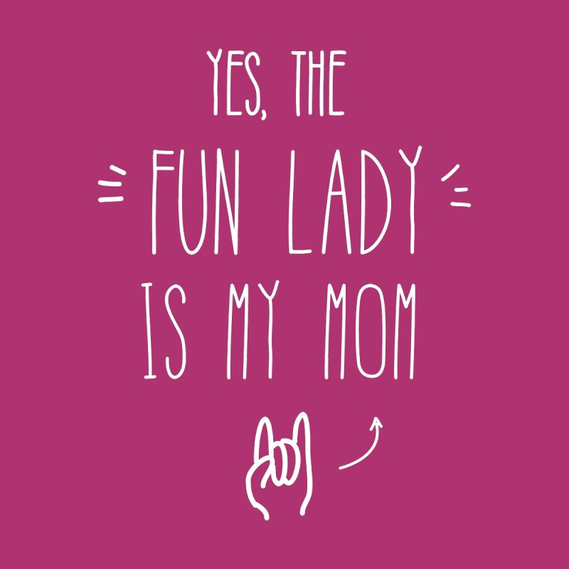 """Yes, The """"Fun Lady"""" is My Mom by Ginger's Shop"""