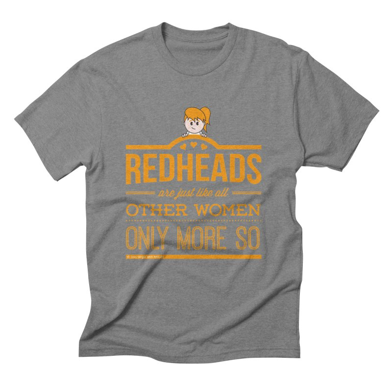 More So Men's Triblend T-Shirt by Ginger With Attitude's Artist Shop