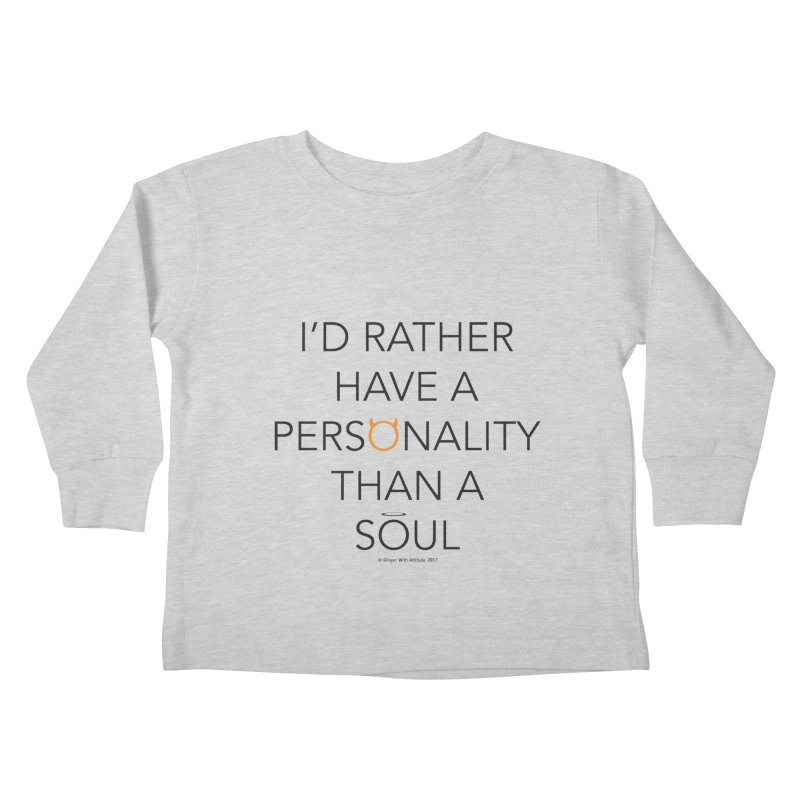 Personality vs Soul Kids Toddler Longsleeve T-Shirt by Ginger With Attitude's Artist Shop