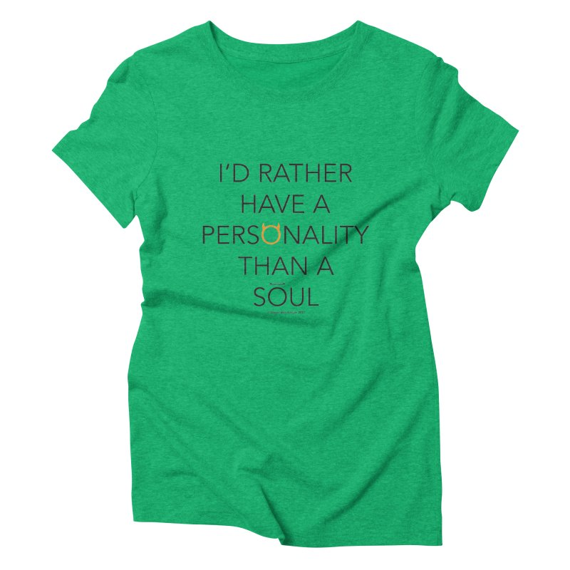 Personality vs Soul Women's Triblend T-Shirt by Ginger With Attitude's Artist Shop