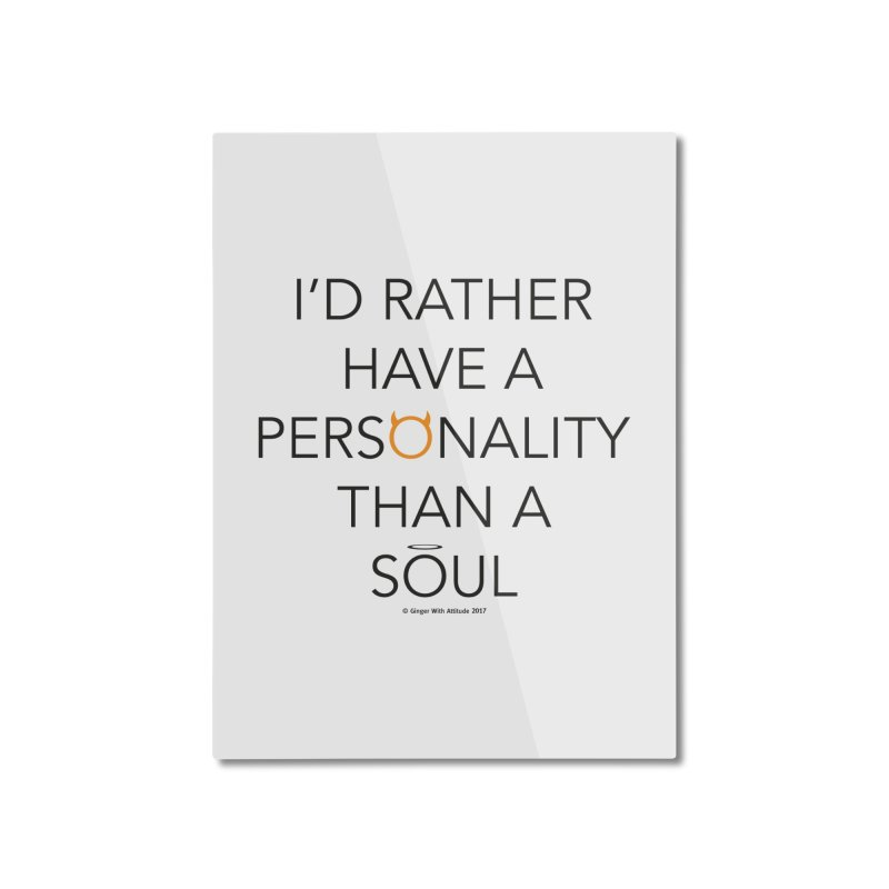 Personality vs Soul Home Mounted Aluminum Print by Ginger With Attitude's Artist Shop