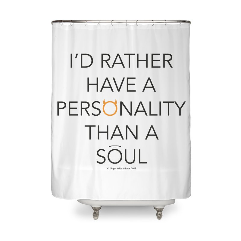 Personality vs Soul Home Shower Curtain by Ginger With Attitude's Artist Shop