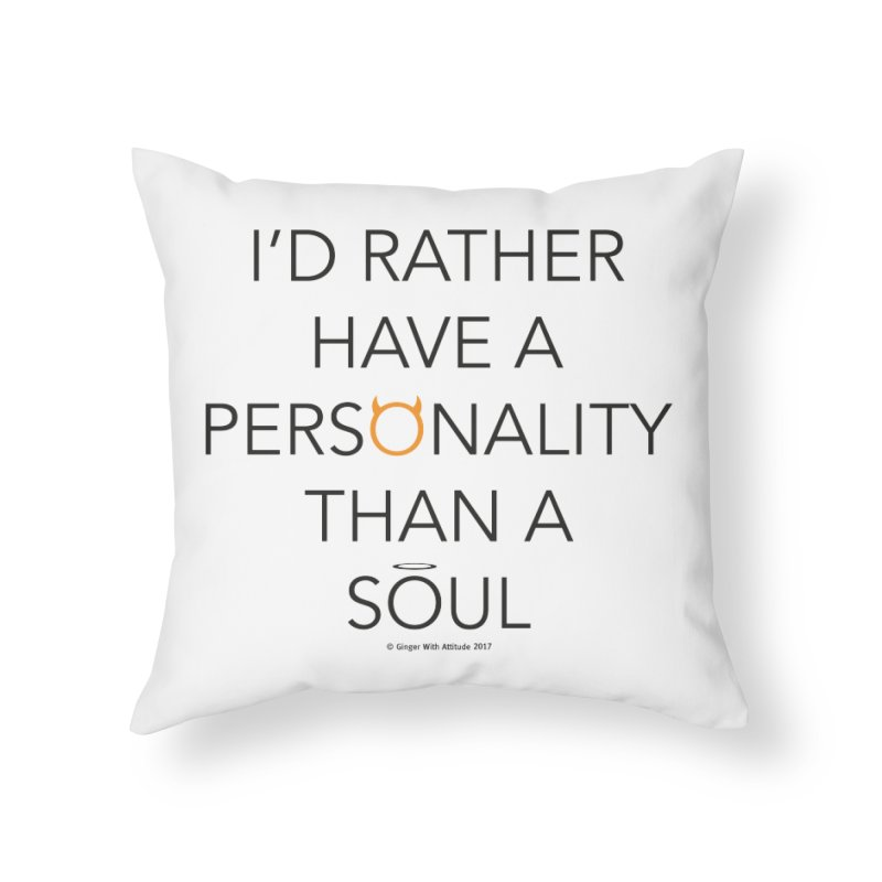 Personality vs Soul Home Throw Pillow by Ginger With Attitude's Artist Shop