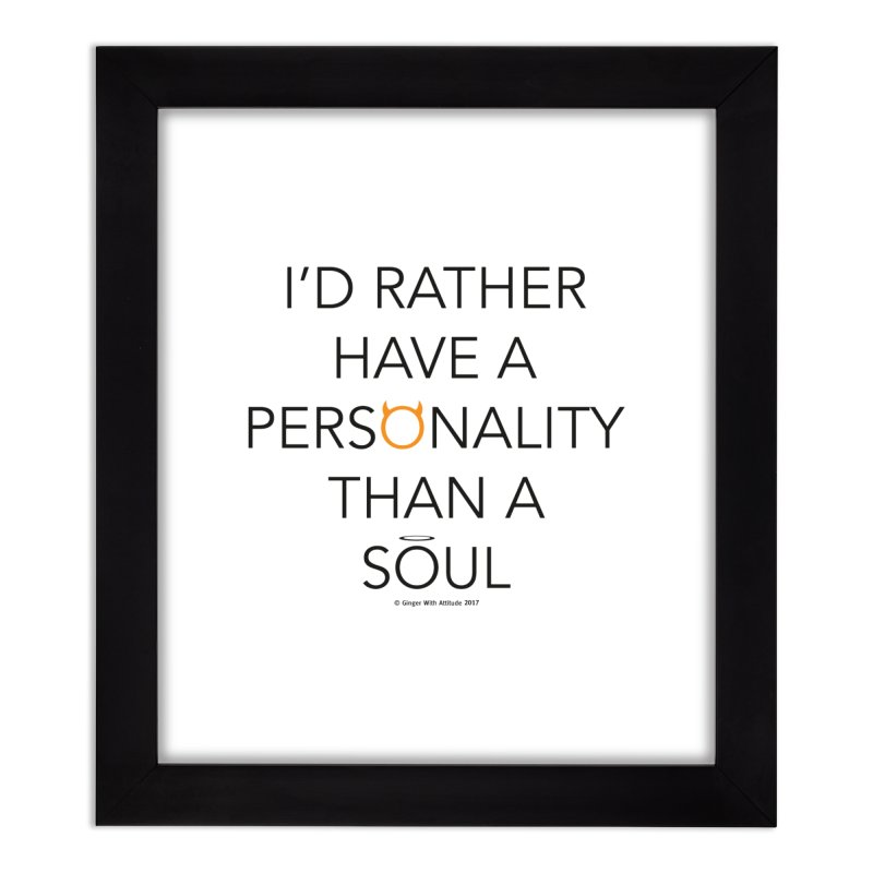 Personality vs Soul Home Framed Fine Art Print by Ginger With Attitude's Artist Shop