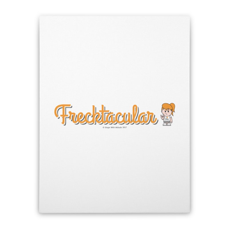 Frecktacular Girl Home Stretched Canvas by Ginger With Attitude's Artist Shop