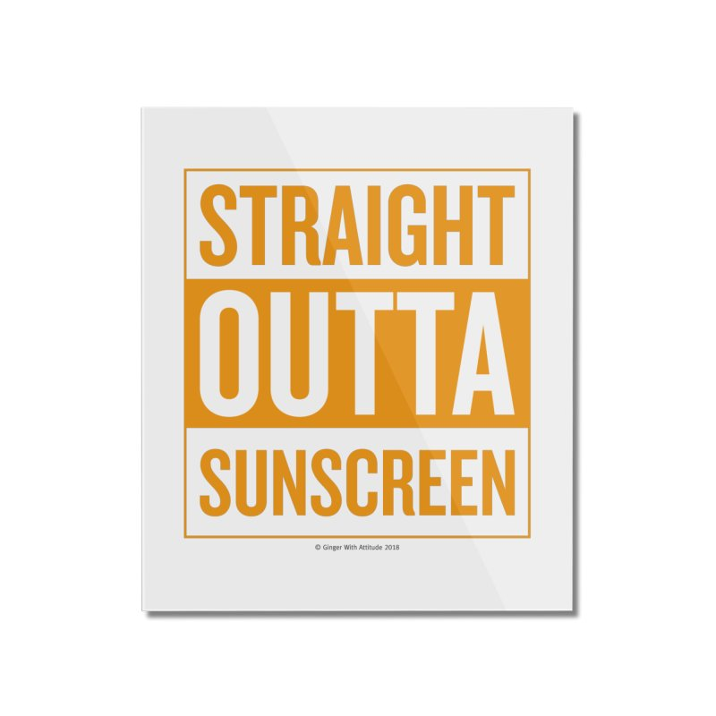 SunScreen Home Mounted Acrylic Print by Ginger With Attitude's Artist Shop