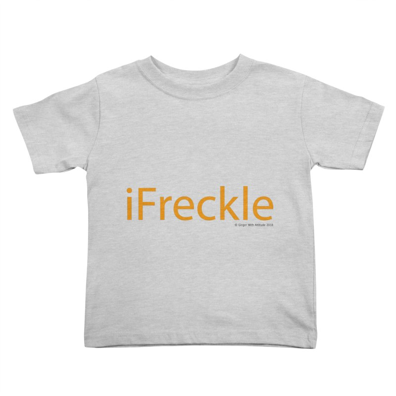 iFreckle Kids Toddler T-Shirt by Ginger With Attitude's Artist Shop
