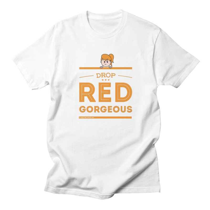 Drop Red Gorgeous Women's Regular Unisex T-Shirt by Ginger With Attitude's Artist Shop
