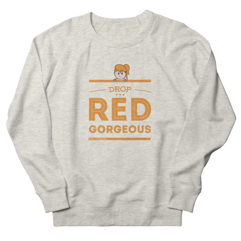 Drop Red Gorgeous Women's French Terry Sweatshirt by Ginger With Attitude's Artist Shop