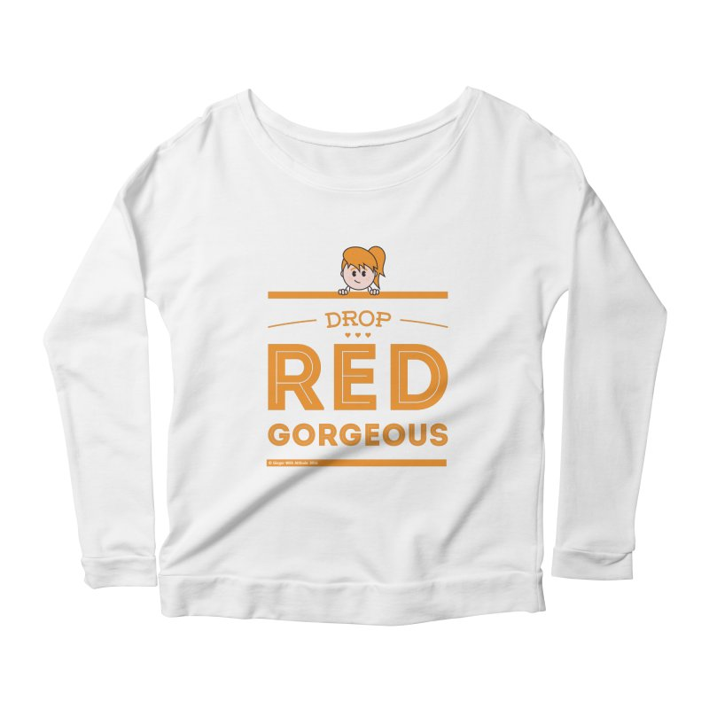 Drop Red Gorgeous Women's Scoop Neck Longsleeve T-Shirt by Ginger With Attitude's Artist Shop