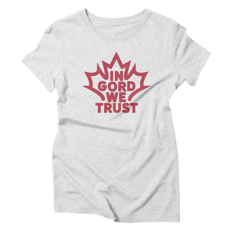 In Gord We Trust Women's Triblend T-Shirt by gintron's Artist Shop