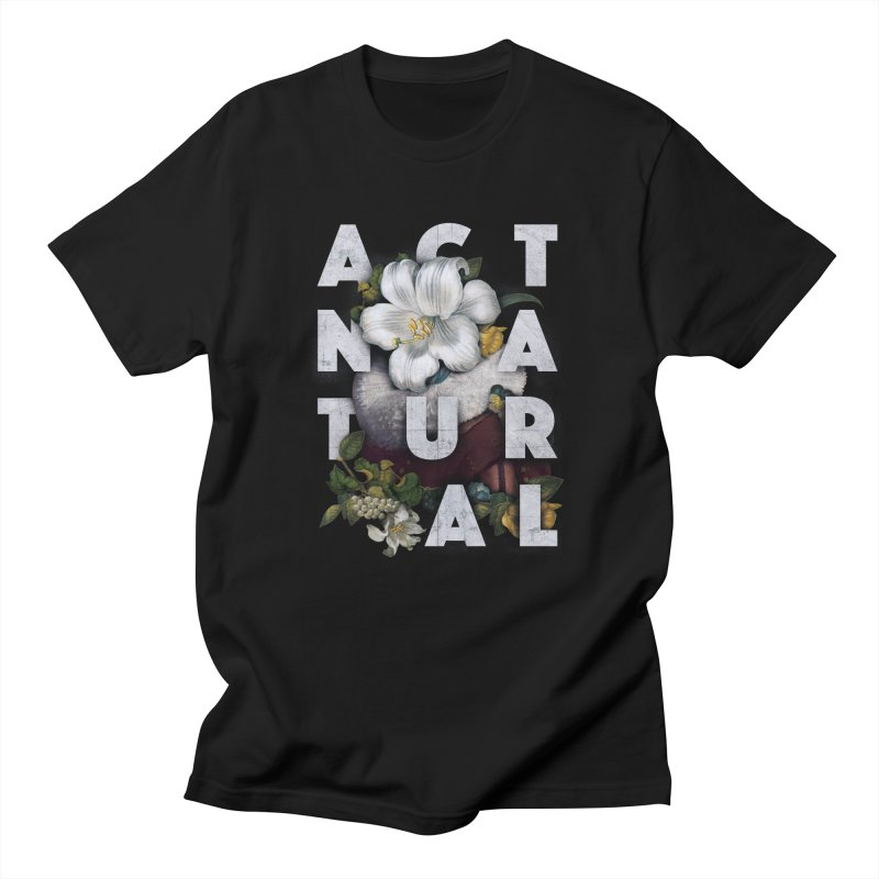 Act Natural Men's T-Shirt by Gintron