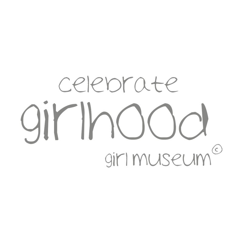 Celebrate Girlhood by Girl Museum Boutique
