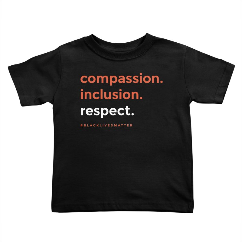 Compassion+Inclusion+Respect Kids Toddler T-Shirt by GGUX APPAREL: ALL PROCEEDS TO BLACK LIV