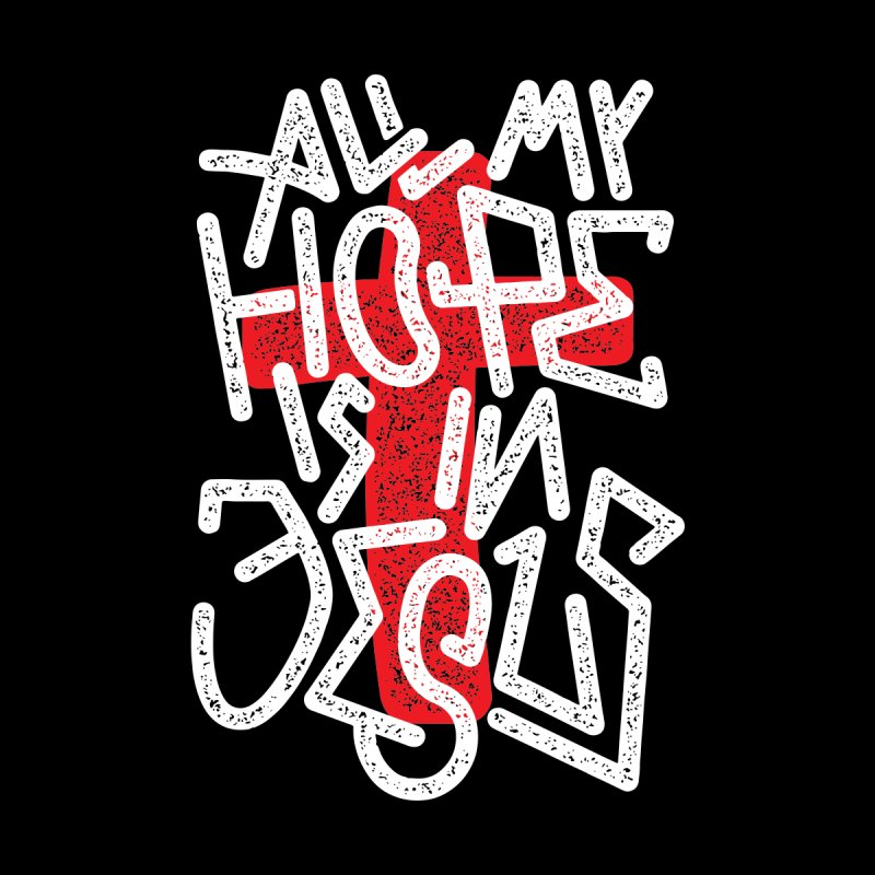All my hope is in Jesus by GL0W Store