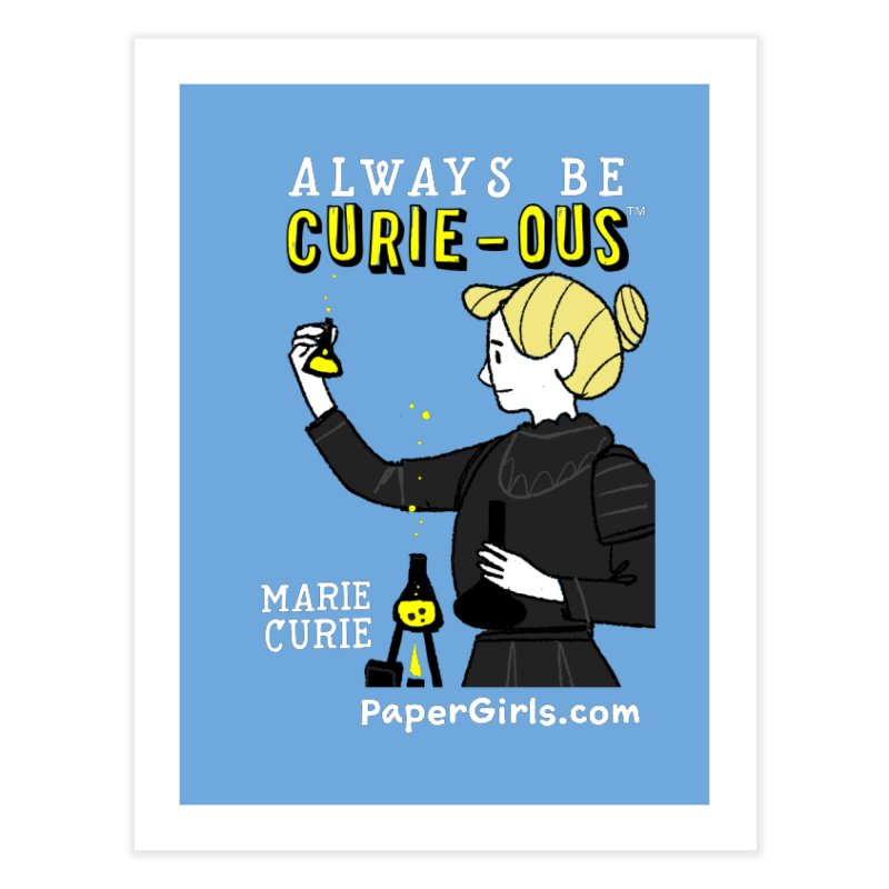 'The Paper Girls Show' Always Be Curie-ous™ Product Line Home Fine Art Print by Global Tinker's Company Shop
