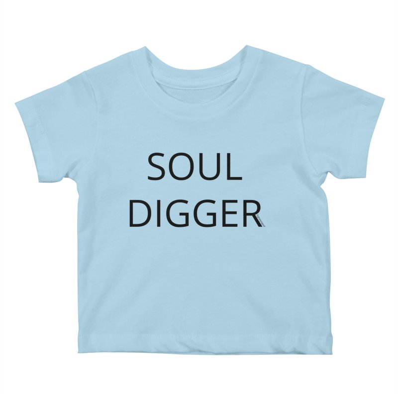 Soul Digger Kids Baby T-Shirt by Glow-Getters Store