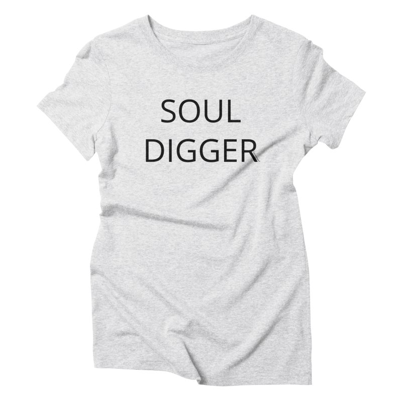 Soul Digger Women's T-Shirt by Glow-Getters Store