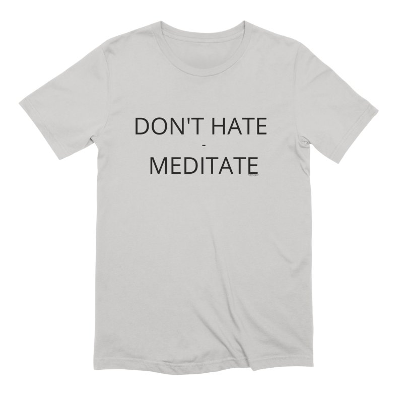 Don't Hate - Meditate Men's T-Shirt by Glow-Getters Store