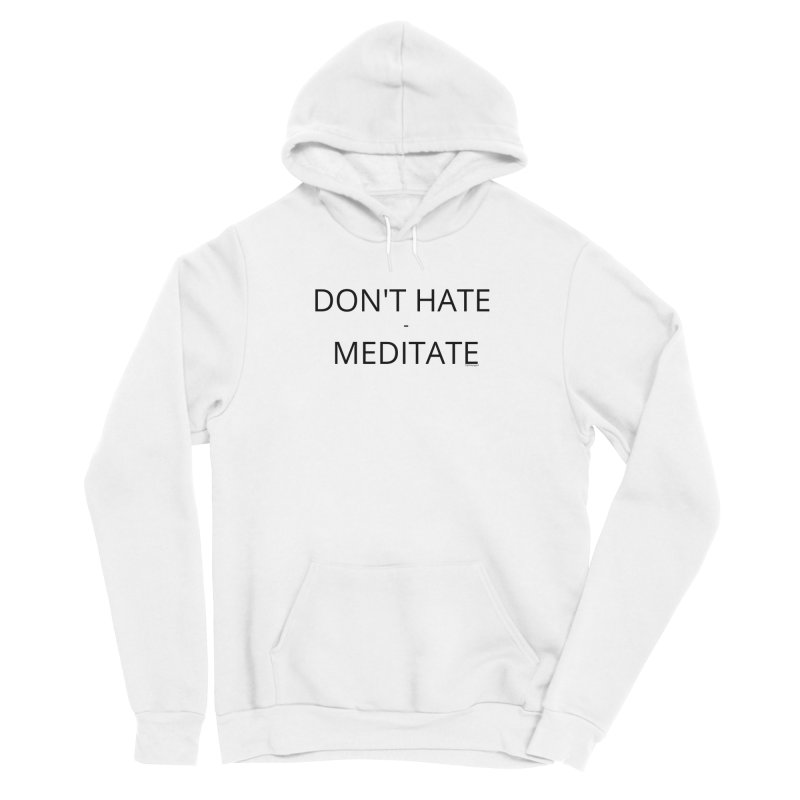 Don't Hate - Meditate Men's Sponge Fleece Pullover Hoody by Glow-Getters Store