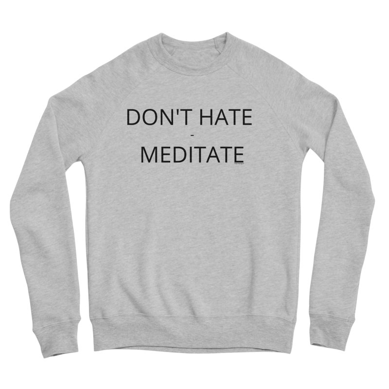 Don't Hate - Meditate Women's Sweatshirt by Glow-Getters Store