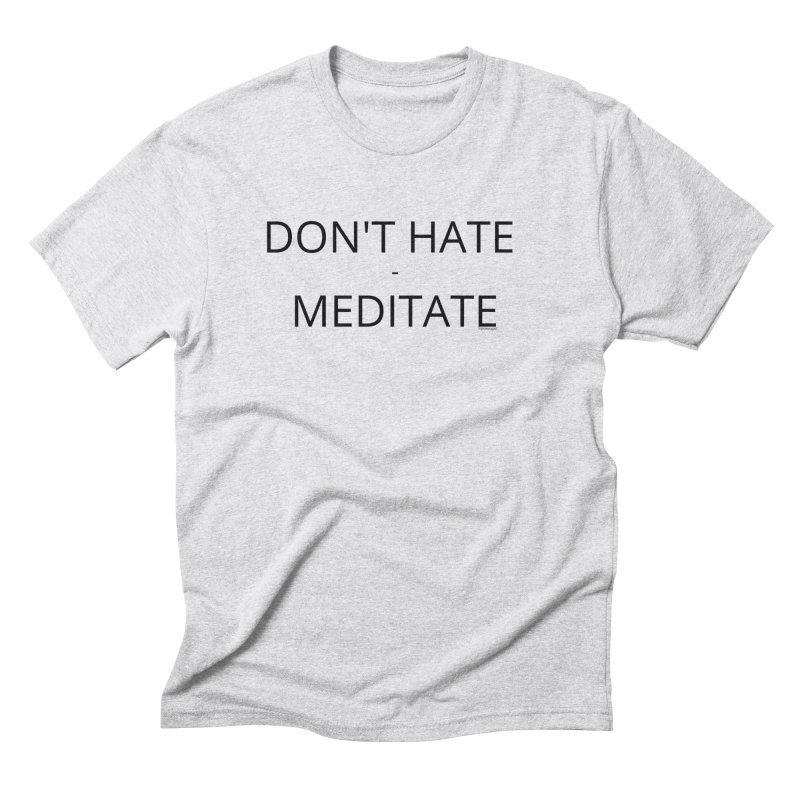 Don't Hate - Meditate Men's Triblend T-Shirt by Glow-Getters Store