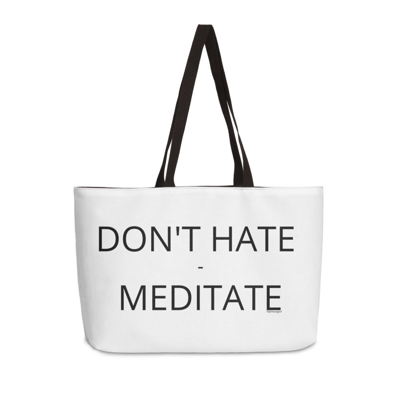 Don't Hate - Meditate Accessories Weekender Bag Bag by Glow-Getters Store