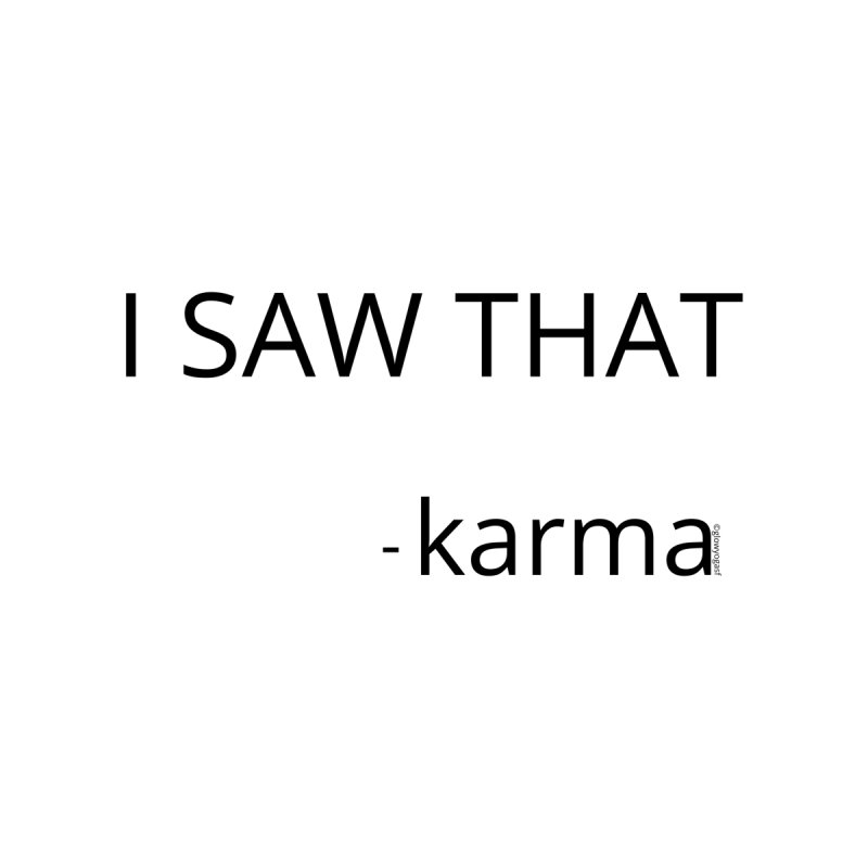 I Saw That Karma Men's Sweatshirt by Glow-Getters Store