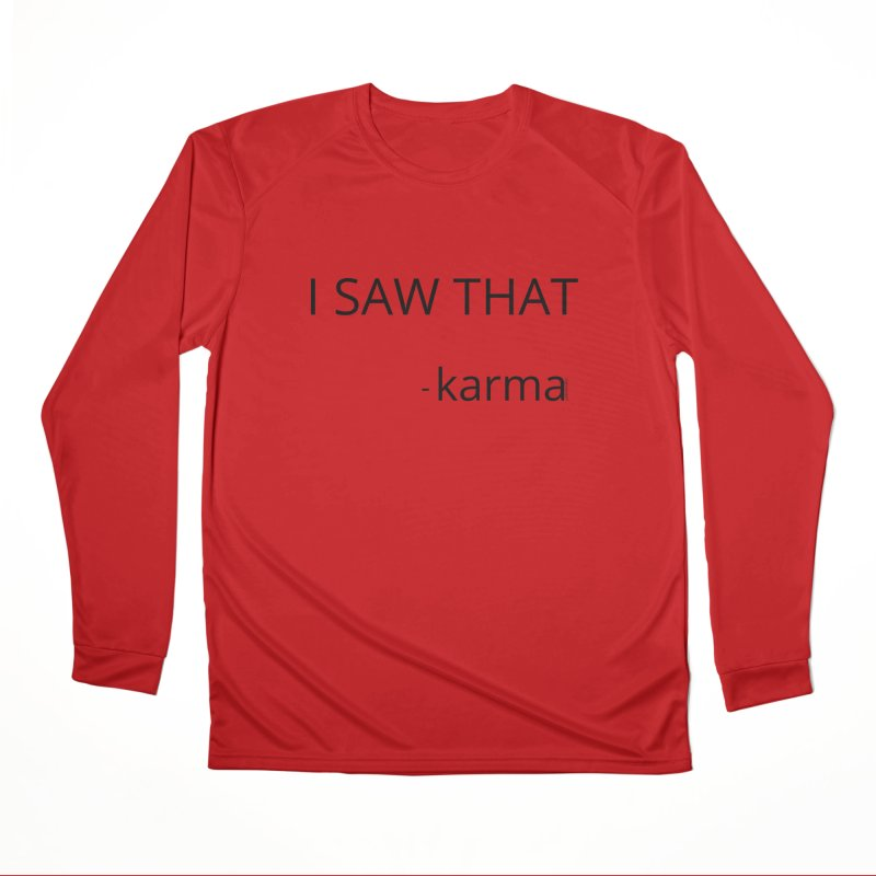 I Saw That Karma Men's Performance Longsleeve T-Shirt by Glow-Getters Store