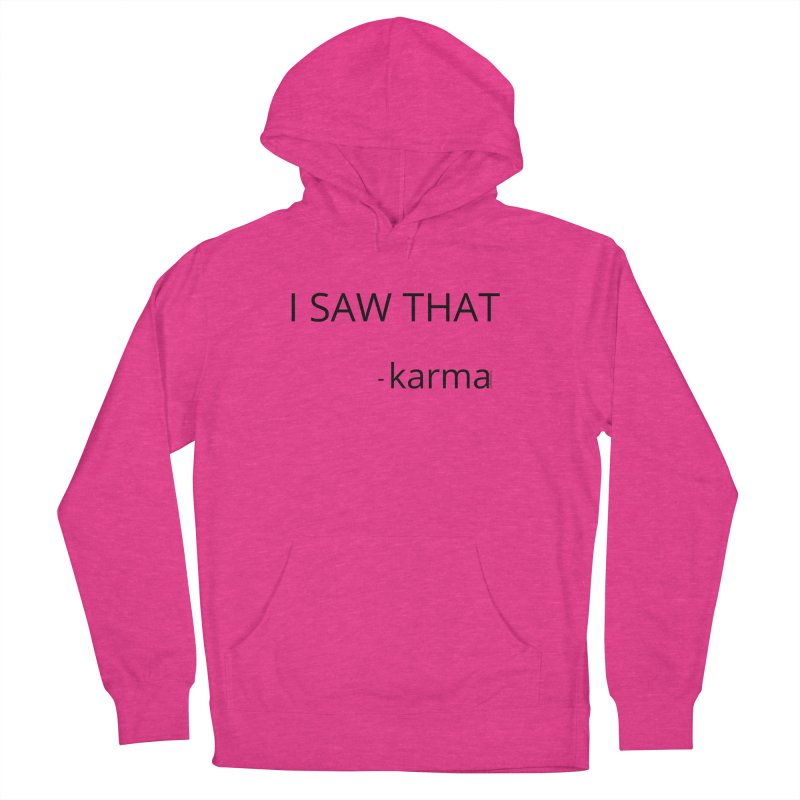 I Saw That Karma Women's French Terry Pullover Hoody by Glow-Getters Store