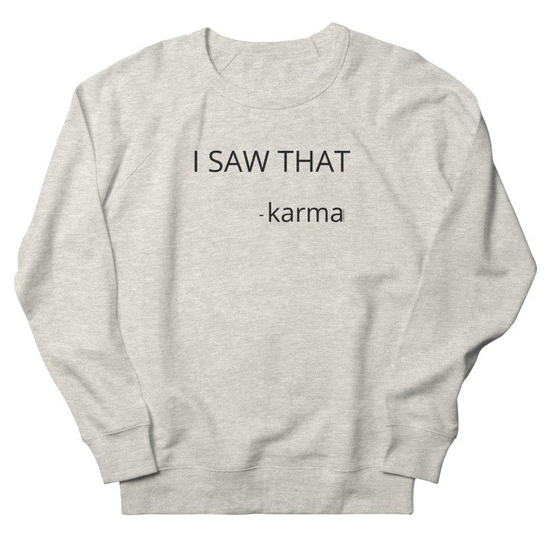 I Saw That Karma Women's Sweatshirt by Glow-Getters Store