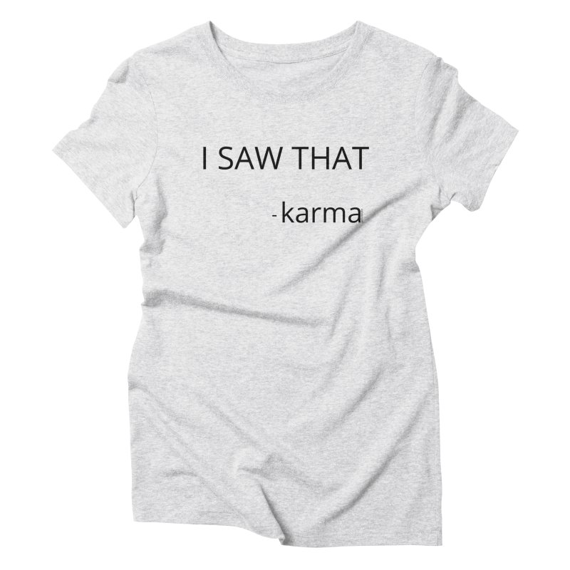 I Saw That Karma Women's T-Shirt by Glow-Getters Store