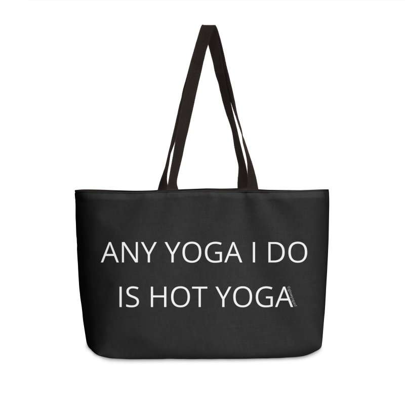 Any Yoga I Do Is Hot Yoga Accessories Weekender Bag Bag by Glow-Getters Store