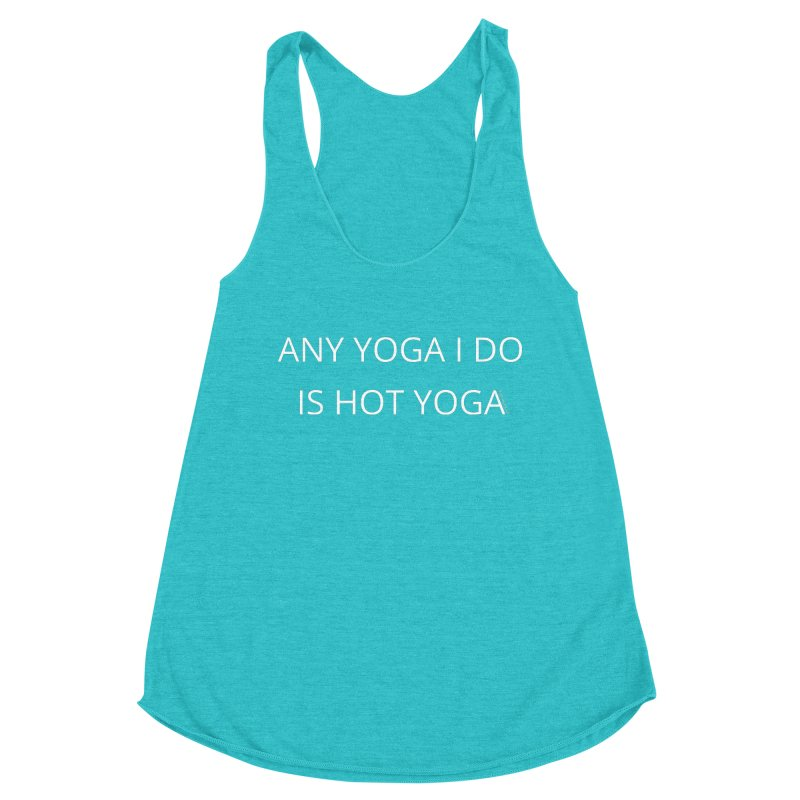 Any Yoga I Do Is Hot Yoga Women's Tank by Glow-Getters Store