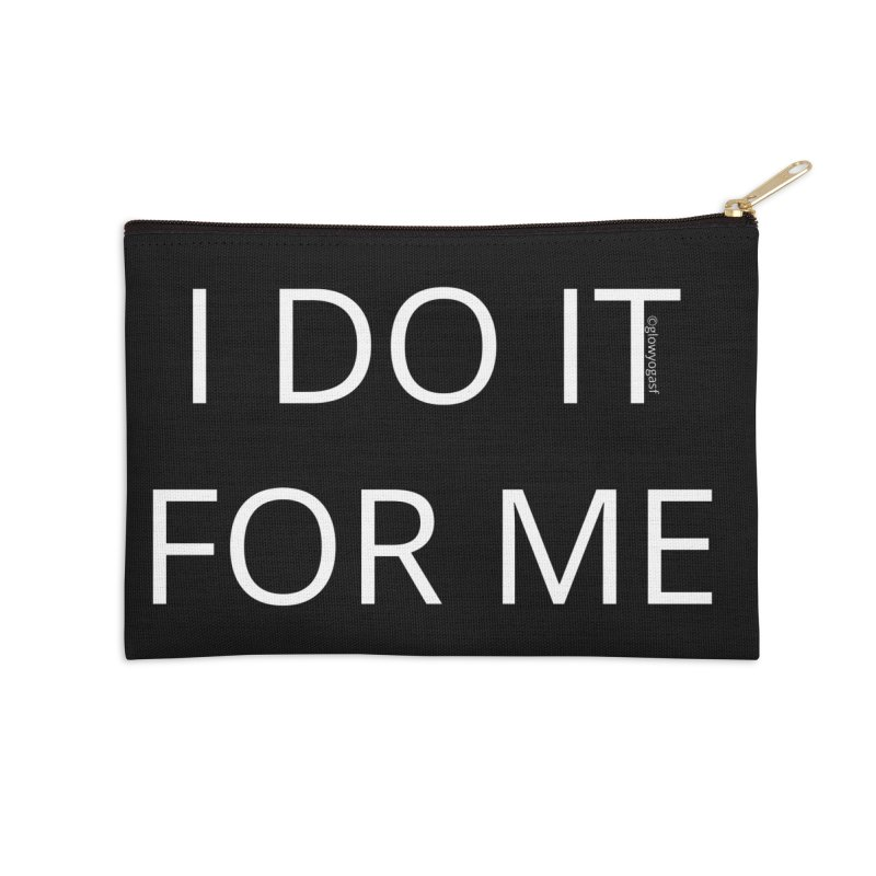 I DO IT FOR ME Accessories Zip Pouch by Glow-Getters Store