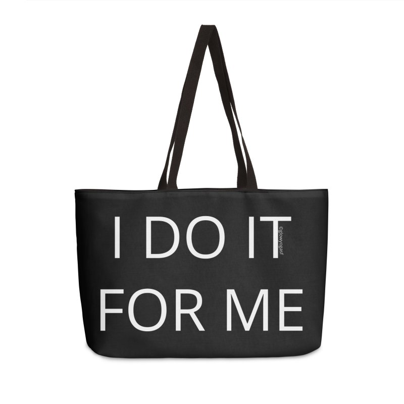 I DO IT FOR ME Accessories Weekender Bag Bag by Glow-Getters Store