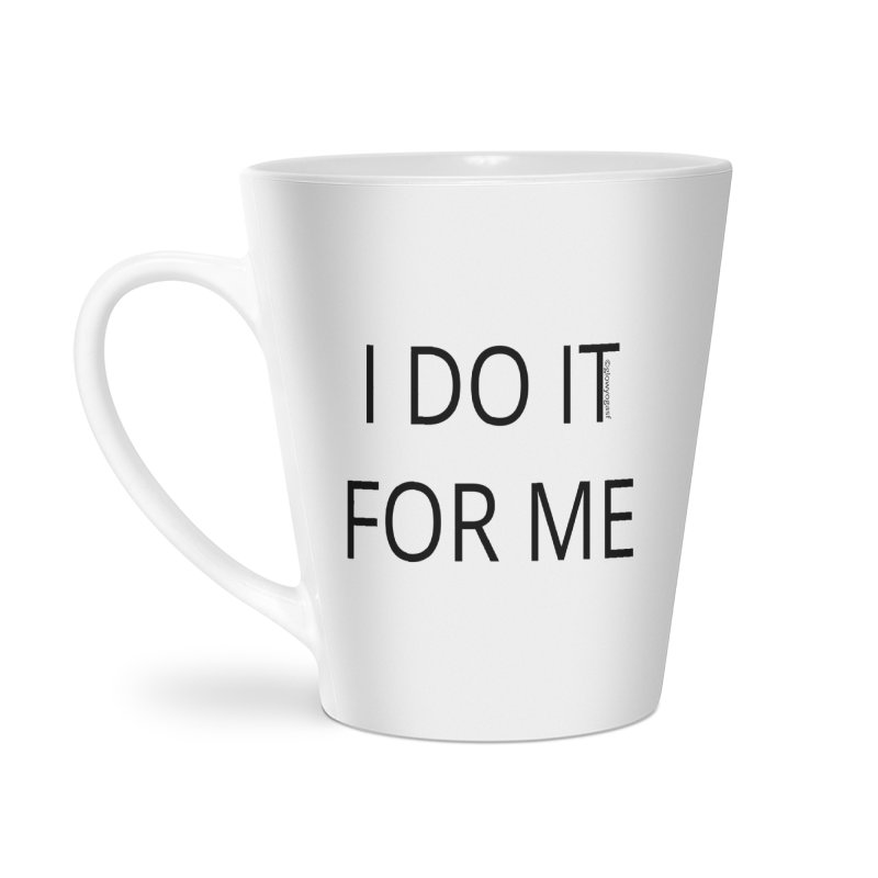 I Do It For Me Accessories Latte Mug by Glow-Getters Store