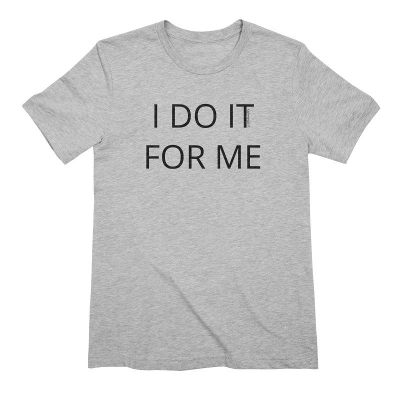 I Do It For Me Men's Extra Soft T-Shirt by Glow-Getters Store