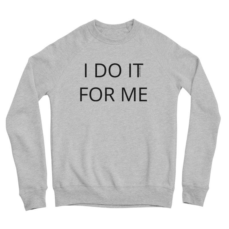 I Do It For Me Women's Sweatshirt by Glow-Getters Store